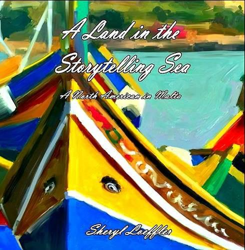 A Land in the Storytelling Sea: A North American in Malta (Paperback)