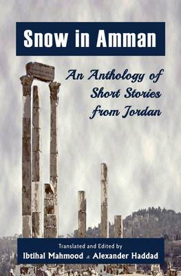 Snow in Amman: An Anthology of Short Stories from Jordan 2015 (Paperback)