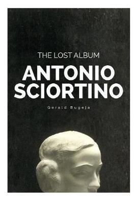 Antonio Sciortino The Lost Album (Hardback)