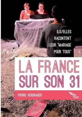 La France Sur Son 31: Ils Et Elles Racontent Leur Mariage Pour Tous (Paperback)