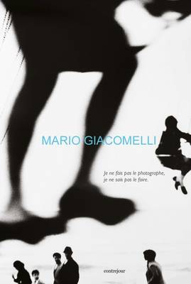 Mario Giacomelli: I am Not a Photographer, I Can't Do it (Paperback)