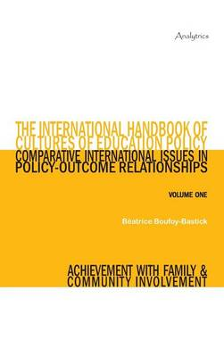 The International Handbook of Cultures of Education Policy (Volume One): Comparative International Issues in Policy-Outcome Relationships - Achievement with Family and Community Involvement (Hardback)