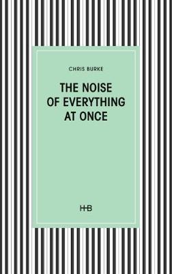The Noise of Everything at Once (Paperback)