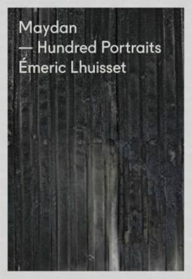 Maydan Hundred Portraits - Emeric Lhuisset (Paperback)