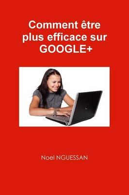 Comment Etre Plus Efficace Sur Google+ (Paperback)