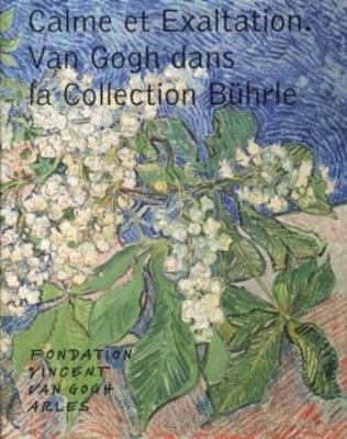 Calm and Exaltation - Van Gogh in the Buehrle Collection (Paperback)