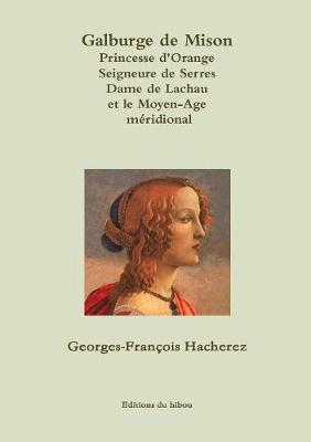 Galburge de Mison Princesse D'Orange Seigneure de Serres Dame de Lachau Et Le Moyen-Age Meridional (Paperback)
