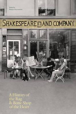 Shakespeare and Company, Paris: A History of the Rag & Bone Shop of the Heart (Hardback)