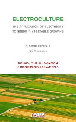 Electroculture - The Application of Electricity to Seeds in Vegetable Growing (Paperback)