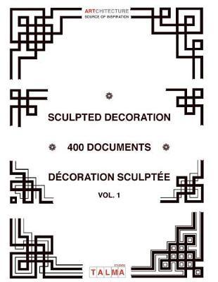 Sculpted Decoration - 400 Documents Vol. 1 - Decoration Sculptee - Artchitecture (Paperback)