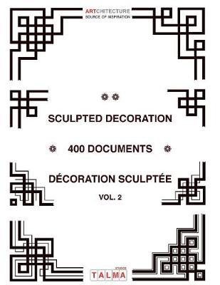 Sculpted Decoration - 400 Documents Vol. 2 - Decoration Sculptee - Artchitecture (Paperback)