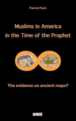 Muslims in America in the Time of the Prophet: The Evidence on Ancient Maps? - Mysteries (Paperback)