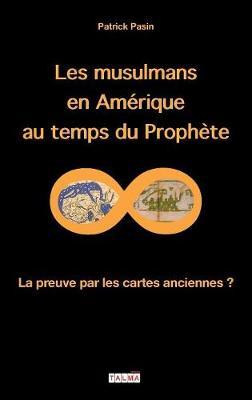 Les Musulmans En Amerique Au Temps Du Prophete: La Preuve Par Les Cartes Anciennes ? - Mysteres (Paperback)