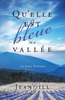 Qu'elle Est Bleue Ma Vallee: La Vraie Provence (Paperback)