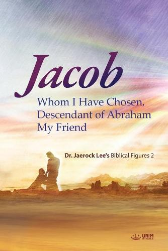 Jacob whom I Have Chosen, Descendant of Abraham, My Friend (Paperback)