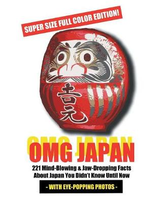Omg Japan (Super Size Full Color Edition): 221 Mind Blowing & Jaw-Dropping Facts about Japan You Didn't Know Until Now (Paperback)