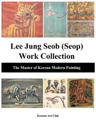 Lee Jung Seob (Seop) Work Collection: The Master of Korean Modern Painting (Paperback)