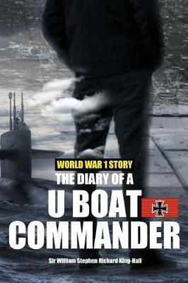 World War 1 Story: The Diary of A U-Boat Commander (with Illustrations): One of the Most Realistic World War 1 Stories Ever Told with an Introduction and Explanatory Notes by Etienne (Paperback)