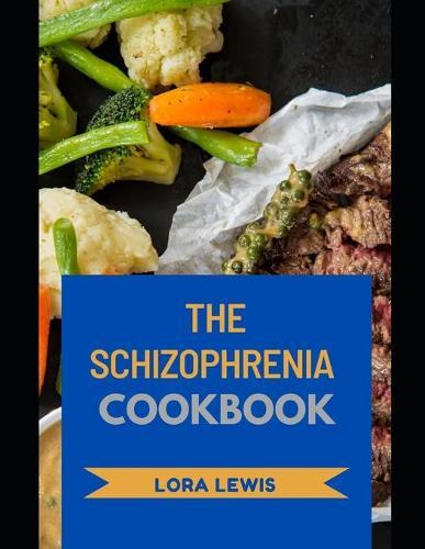 The Schizophrenia Cookbook: Nutritional Homemade Diet and Cook Guide To Reverse Schizophrenia (Paperback)