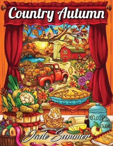 Country Autumn: An Adult Coloring Book with 50 Detailed Images of Charming Country Scenes, Beautiful Fall Landscapes, and Lovable Farm Animals (Paperback)