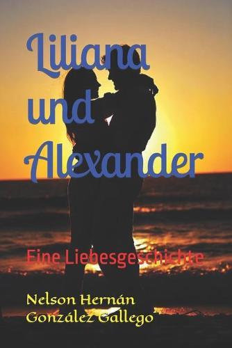 Liliana und Alexander: Eine Liebesgeschichte (Paperback)