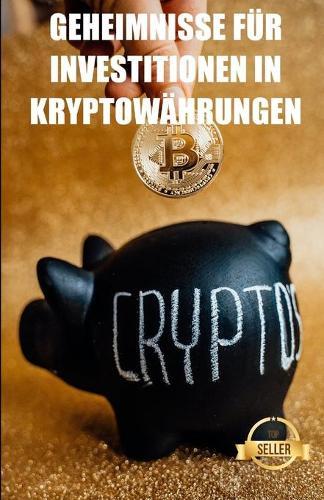 Geheimnisse fur Investitionen in Kryptowahrungen: Strategien, Schlussel und Geheimnisse fur den Handel mit Kryptowahrungen (Paperback)