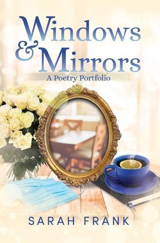 Windows and Mirrors: A Poetry Portfolio (Paperback)