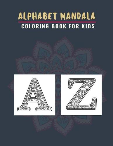 """Alphabet Mandala Coloring Book For Kids: A To Z Colouring Pages With Beautiful Flower Easy Patterns Alphabet Letters Mandalas For toddlers And Preschoolers, Large & Comfortable (8.5""""x11"""") (Paperback)"""