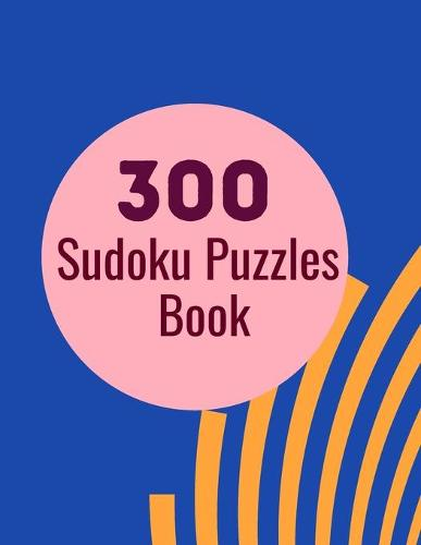 300 Sudoku Puzzles Book: 300 Sudoku Puzzles for Adults and Seniors in Large Print - With Solutions (Paperback)