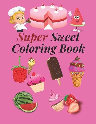 Super Sweet Coloring Book: A Collection of Fun and Easy For kids of all ages, Toddlers, Preschool. (Paperback)
