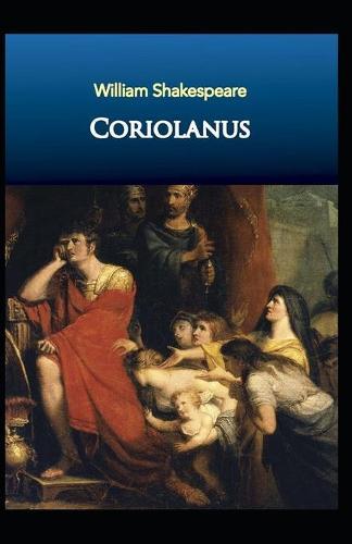Coriolanus: William Shakespeare (Drama, Plays, Poetry, Shakespeare, Literary Criticism) [Annotated] (Paperback)