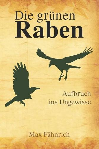 Die grunen Raben: Aufbruch ins Ungewisse - Die Grunen Raben 1 (Paperback)