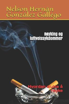 Royking og luftveissykdommer: Hvordan slutte a royke (Paperback)