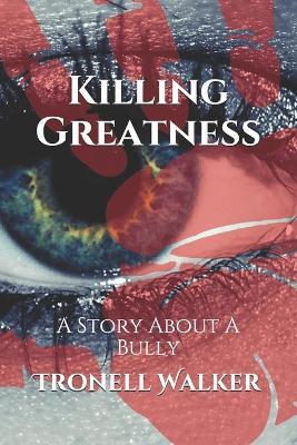 Killing Greatness: A Story About A Bully (Paperback)