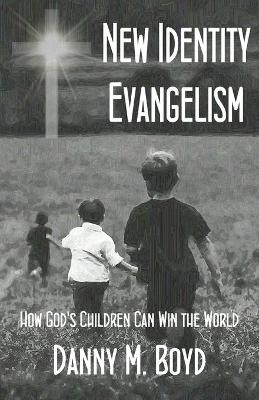 New Identity Evangelism: How God's Children Can Win the World (Paperback)