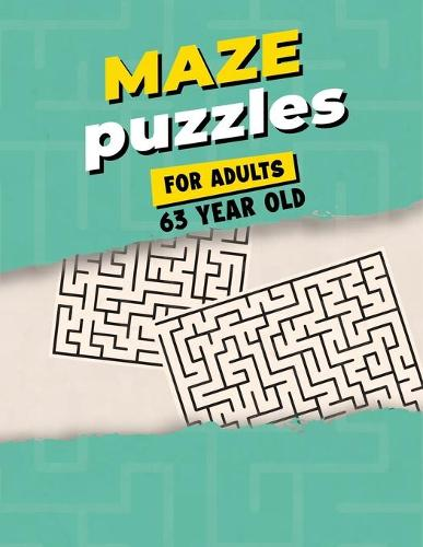 Maze Puzzles For Adults 63 Year Old: Maze Activity Book for Adults - Great Workbook for Developing Problem Solving Skills - Spatial Awareness and Critical Thinking Skills (Paperback)
