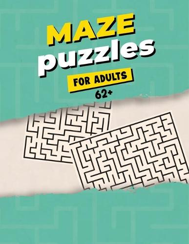 Maze Puzzles For Adults 62+: Maze Activity Book for Adults - Great Workbook for Developing Problem Solving Skills - Spatial Awareness and Critical Thinking Skills (Paperback)