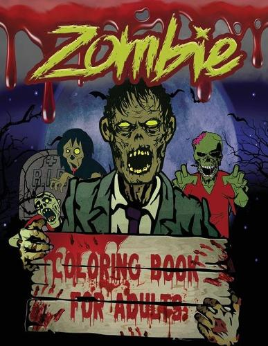 Zombie Coloring Book for Adults: Funny & Scary Zombies Coloring Pages for Horror Fans, Adults, Teenagers, Older Kids, Boys, & Girls. Unique Zombie Designs (Animals, Men & Women, and More!). (Paperback)