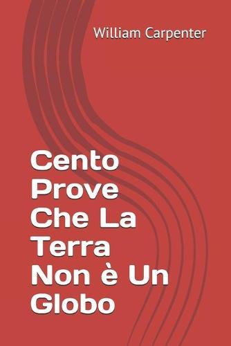 Cento Prove Che La Terra Non e Un Globo (Paperback)