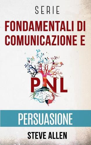 Serie Fondamentali di comunicazione e persuasione: Serie di 3 titoli: Persuasione e influenza, Tecniche proibite di persuasione e Tattiche di conversazione - Fondamentali Di Comunicazione E Persuasione 4 (Paperback)