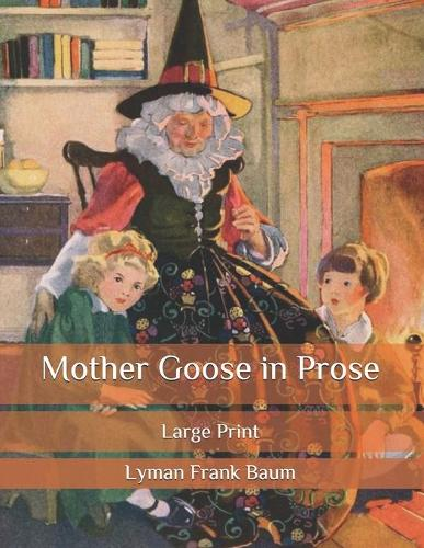 Mother Goose in Prose: Large Print (Paperback)