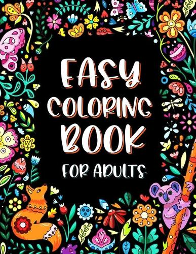 Easy Coloring Book for Adults: Simple Large Print Designs for Seniors and Beginners with Flowers and Animals (Paperback)
