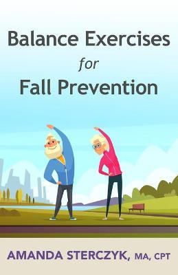 Balance Exercises for Fall Prevention: A seniors' home-based exercise plan (Paperback)