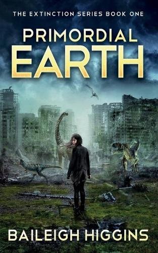 Primordial Earth: Book 1 - The Extinction Series - A Prehistoric, Post-Apocalyptic, Sci-Fi Thriller 1 (Paperback)