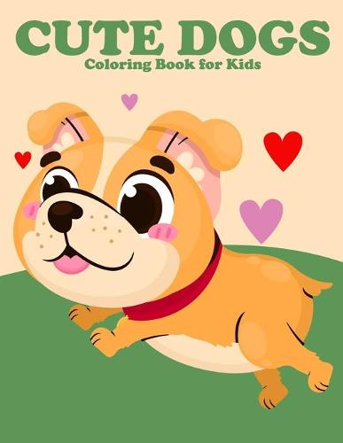 Cute Dogs Coloring Book for Kids: Dog Lover Gifts for Toddlers, Cute Dogs Coloring for Children Who Love Cute Dogs - Stress Relief for Kids (Paperback)