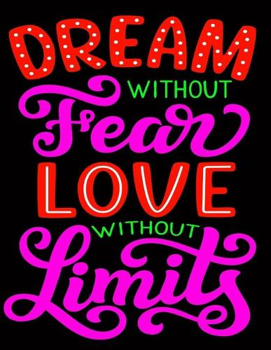 Dream Without Fear Love Without Limits: Love Quotes Inspirational Coloring Book For Teenagers, Adult Boys And Girls (Paperback)