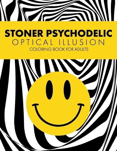 Stoner Psychodelic Optical Illusion Coloring Book for Adults: Amazing Geometric Patterns with Trippy Acid Smile, Relaxation with Stress Relieving Gift (Paperback)
