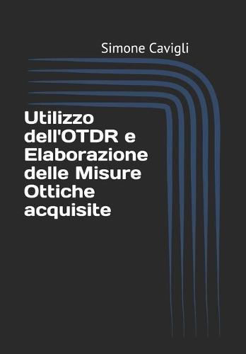 Utilizzo dell'OTDR e Elaborazione delle Misure Ottiche acquisite (Paperback)