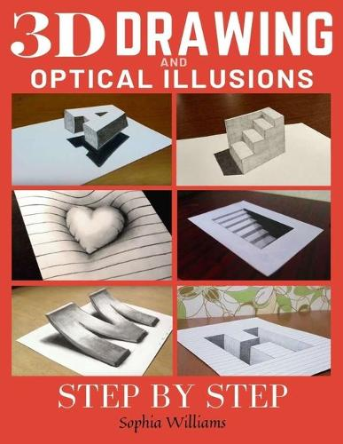 3d Drawing and Optical Illusions: How to Draw Optical Illusions and 3d Art Step by Step Guide for Kids, Teens and Students (Paperback)
