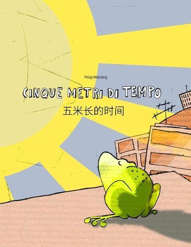 Cinque metri di tempo/五米长的时间: Libro bilingue italiano-cinese semplificato (Paperback)